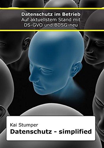 """Reihe """"Simplified"""" juristische Ratgeber / Datenschutz simplified: Überwachungstechniken, Auftragsverarbeitung, Datenexport ins Ausland, Social Media, Whistleblowing und Haftung mit DS-GVO und BDSG-neu"""