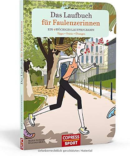 Das Laufbuch für Faulenzerinnen. Das 28-Tage-Laufprogramm für Anfängerinnen und Sportmuffel. Richtig laufen lernen mit steigernden Laufeinheiten, Dehnübungen und Tipps für die richtige Laufausrüstung.