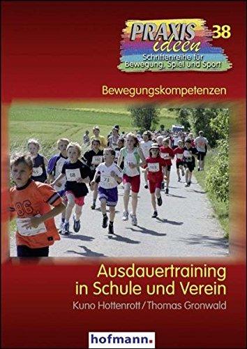 Ausdauertraining in Schule und Verein (Praxisideen - Schriftenreihe für Bewegung, Spiel und Sport)