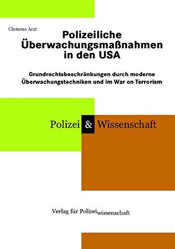 Polizeiliche Überwachungsmaßnahmen in den USA: Grundrechteinschränkungen durch moderne Überwachungstechniken und im War on Terrorism (Schriftenreihe Polizei & Wissenschaft)
