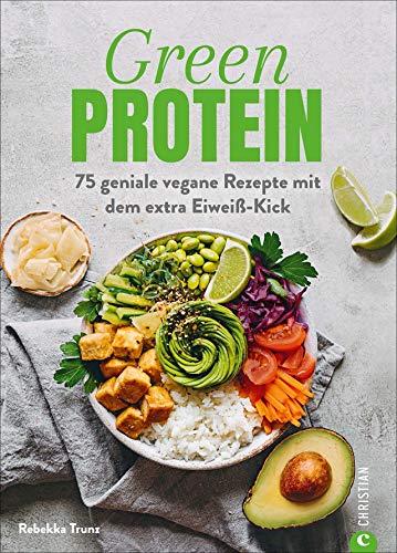 Kochbuch: Green Protein. 75 geniale vegane Rezepte mit Linsen, Erbsen, Bohnen und Co. für den Extra-Eiweiß-Kick. Mit vielen Hintergrundinfos zu geheimen Proteinquellen.