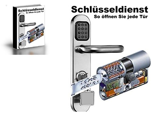 Schlüsseldienst- So öffnen Sie jede Tür auch ohne Schlüssel: Es ist so einfach- Sparen Sie teure Schlüsseldienste- öffnen Sie jede Tür selber und sparen 150€