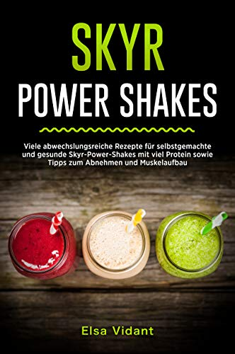 SKYR POWER SHAKES: Viele abwechslungsreiche Rezepte für selbstgemachte und gesunde Skyr-Power-Shakes mit viel Protein sowie Tipps zum Abnehmen und Muskelaufbau
